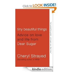 Tiny Beautiful Things: Advice on Love and Life from Dear Sugar books goodreads